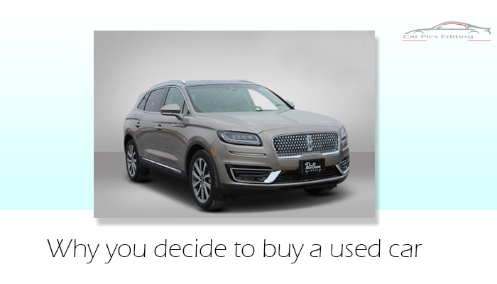 Why you decide to buy a used car | Car image editing service | Automotive dealer image editing | Car Retouching