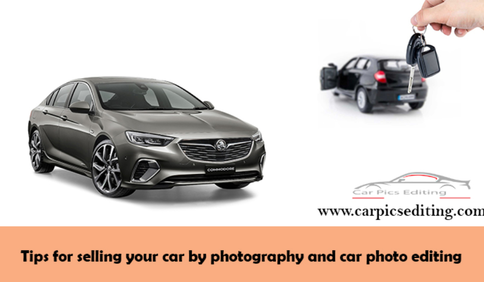 Tips for selling your car by photography and car photo editing