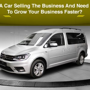 A-Car-Selling-The-Business-And-Need-To-Grow-Your-Business-Faster