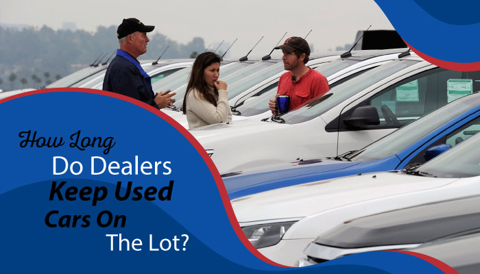How long do dealers keep used cars on the lot